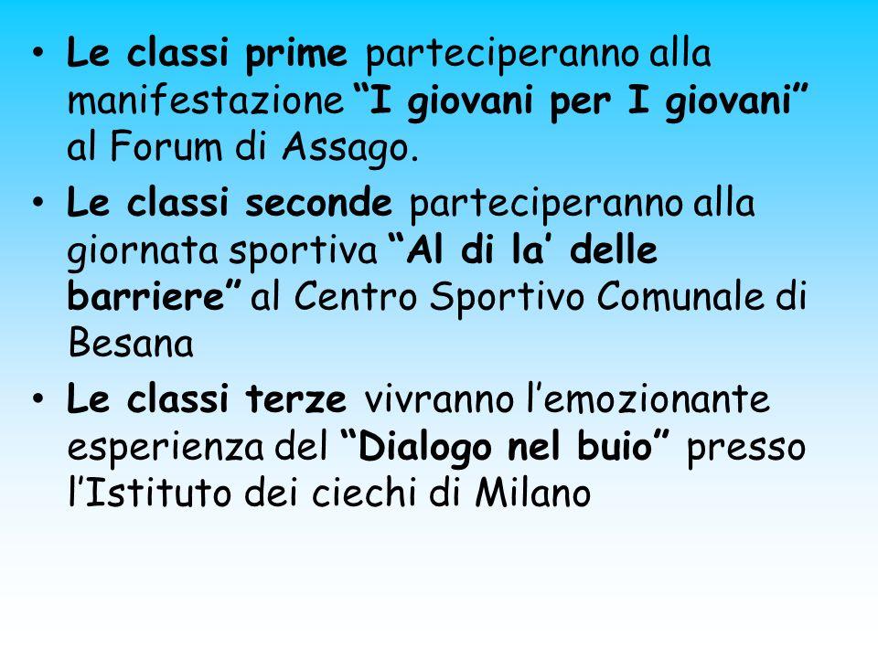 Le classi prime parteciperanno alla manifestazione I giovani per I giovani al Forum di Assago. Le classi seconde parteciperanno alla giornata sportiva