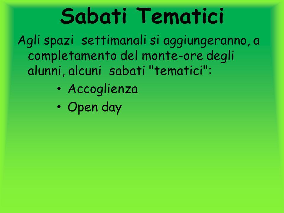 Sabati Tematici Agli spazi settimanali si aggiungeranno, a completamento del monte-ore degli alunni, alcuni sabati