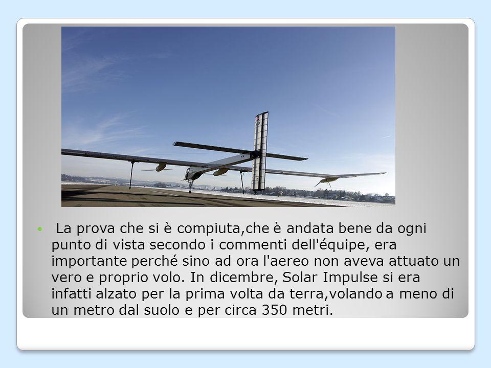 Il Solar Impulse HB-SIA è il primo velivolo ad energia solare progettato per restare in volo giorno e notte, senza carburante, ad una velocità media di circa 70 chilometri l ora.