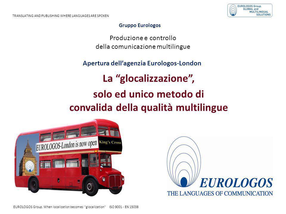 Produzione e controllo della comunicazione multilingue La glocalizzazione, solo ed unico metodo di convalida della qualità multilingue TRANSLATING AND