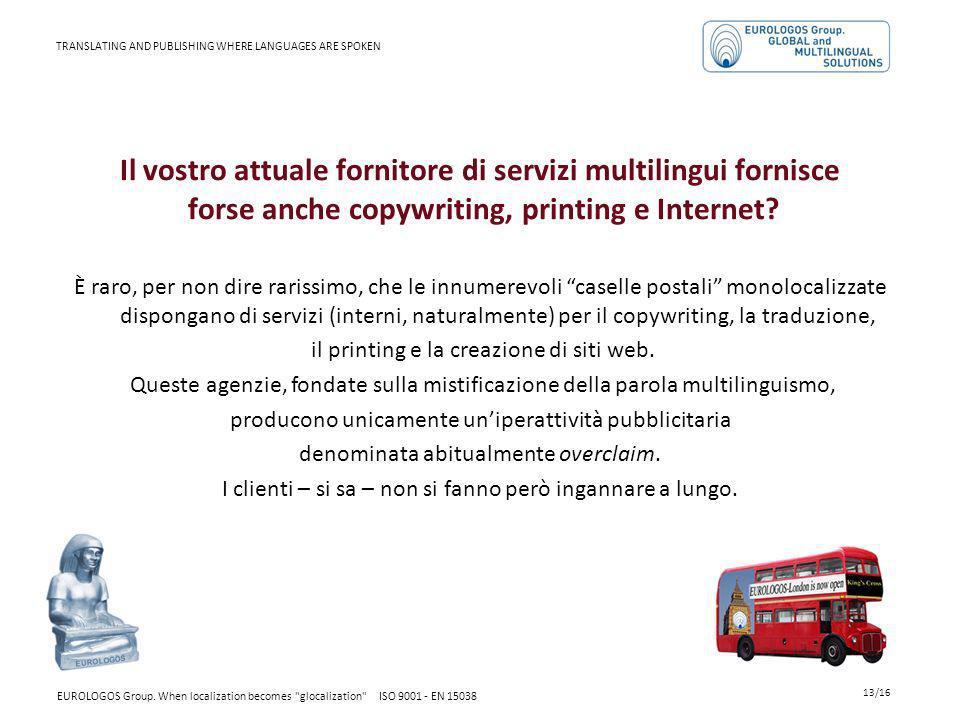 Il vostro attuale fornitore di servizi multilingui fornisce forse anche copywriting, printing e Internet? È raro, per non dire rarissimo, che le innum