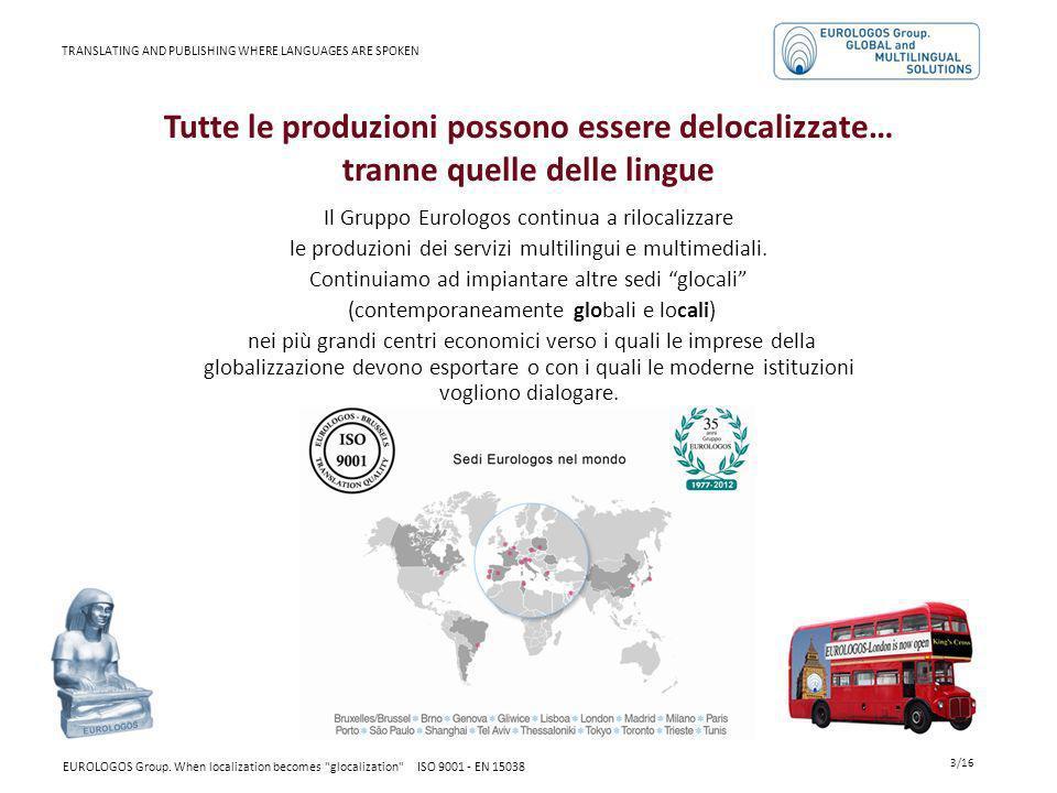 3/16 Tutte le produzioni possono essere delocalizzate… tranne quelle delle lingue Il Gruppo Eurologos continua a rilocalizzare le produzioni dei servi