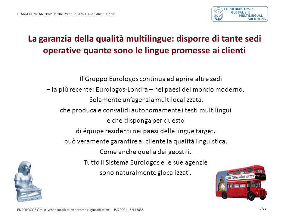 La garanzia della qualità multilingue: disporre di tante sedi operative quante sono le lingue promesse ai clienti Il Gruppo Eurologos continua ad apri