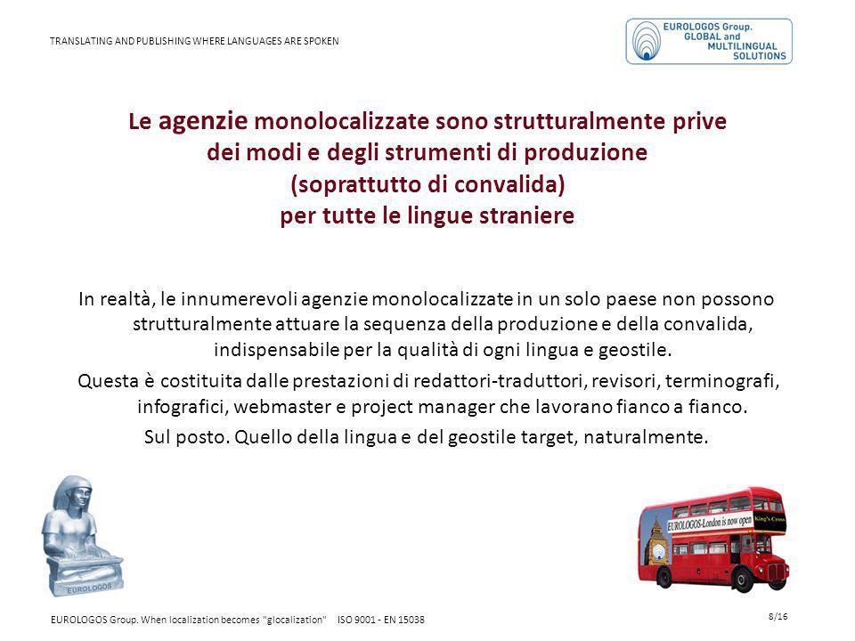 Le agenzie monolocalizzate sono strutturalmente prive dei modi e degli strumenti di produzione (soprattutto di convalida) per tutte le lingue stranier