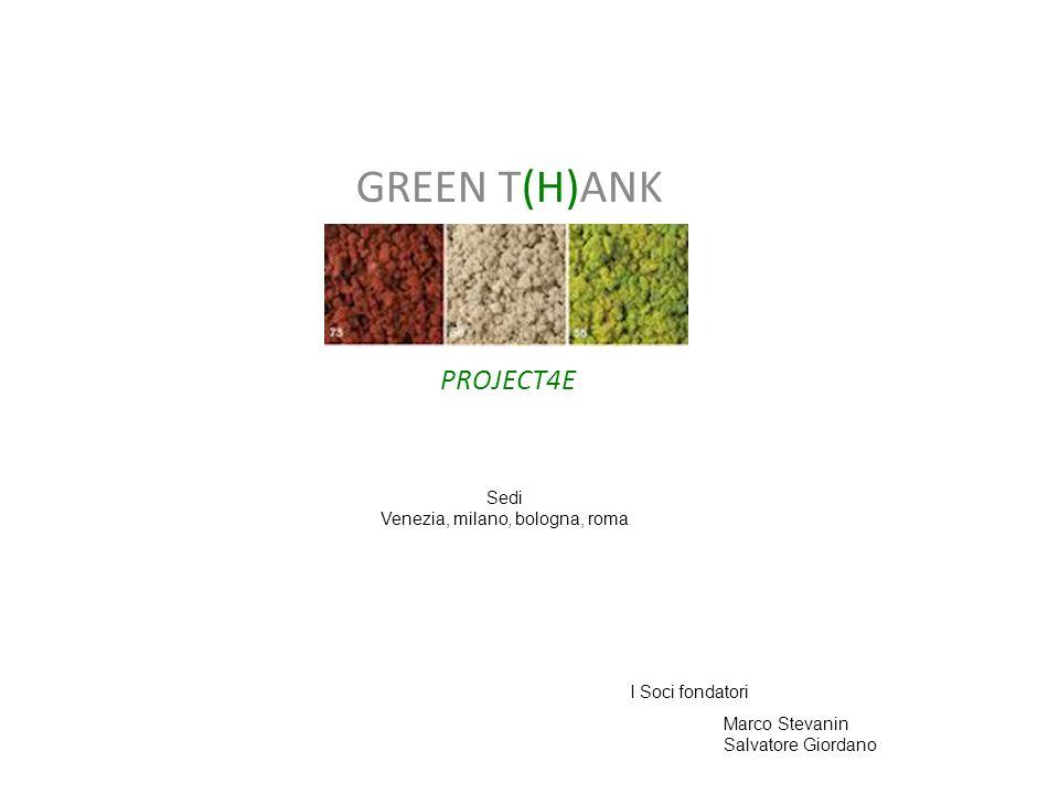 GREEN T(H)ANK PROJECT4E Sedi Venezia, milano, bologna, roma Marco Stevanin Salvatore Giordano I Soci fondatori