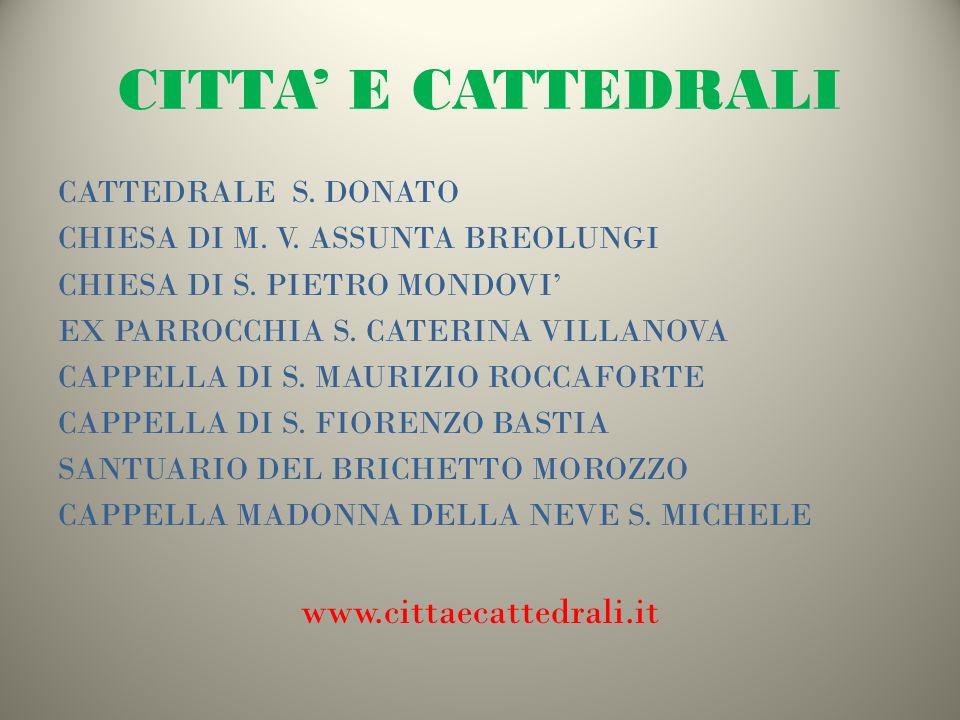 CITTA E CATTEDRALI CATTEDRALE S. DONATO CHIESA DI M. V. ASSUNTA BREOLUNGI CHIESA DI S. PIETRO MONDOVI EX PARROCCHIA S. CATERINA VILLANOVA CAPPELLA DI