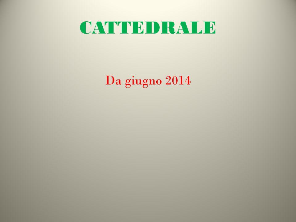 CATTEDRALE Da giugno 2014
