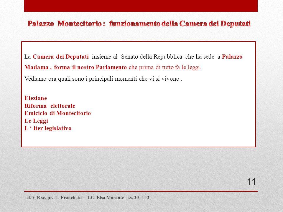 cl. V B sc. pr. L. Franchetti I.C. Elsa Morante a.s. 2011-12 La Camera dei Deputati insieme al Senato della Repubblica che ha sede a Palazzo Madama, f