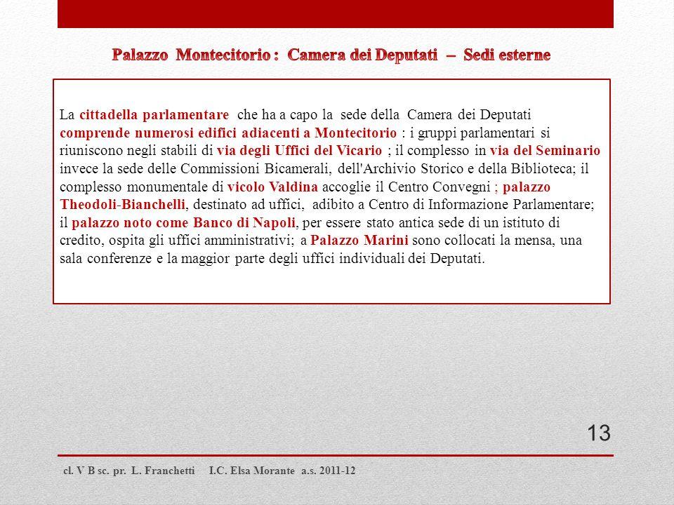 cl. V B sc. pr. L. Franchetti I.C. Elsa Morante a.s. 2011-12 La cittadella parlamentare che ha a capo la sede della Camera dei Deputati comprende nume