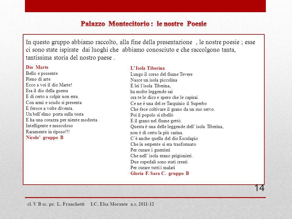 cl. V B sc. pr. L. Franchetti I.C. Elsa Morante a.s. 2011-12 In questo gruppo abbiamo raccolto, alla fine della presentazione, le nostre poesie ; esse