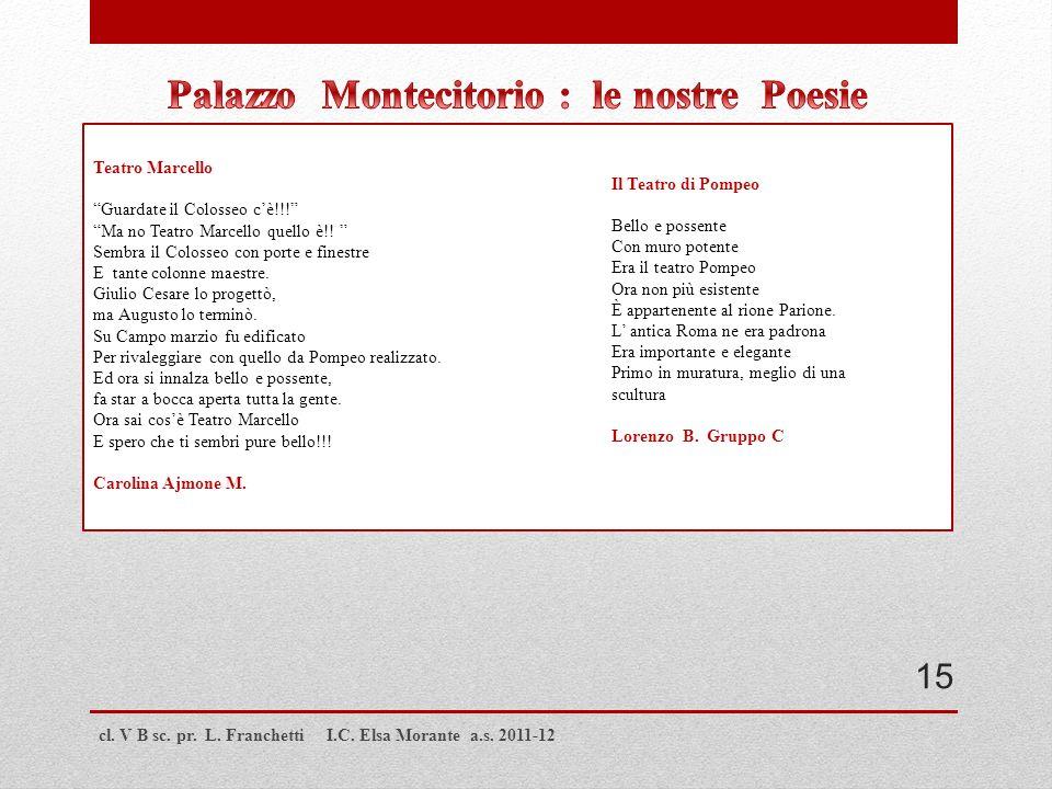 cl. V B sc. pr. L. Franchetti I.C. Elsa Morante a.s. 2011-12 Teatro Marcello Guardate il Colosseo cè!!! Ma no Teatro Marcello quello è!! Sembra il Col