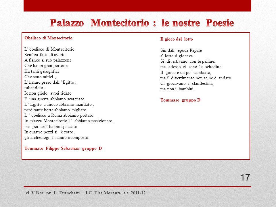 cl. V B sc. pr. L. Franchetti I.C. Elsa Morante a.s. 2011-12 Obelisco di Montecitorio L' obelisco di Montecitorio Sembra fatto di avorio A fianco al s