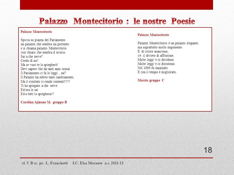 cl. V B sc. pr. L. Franchetti I.C. Elsa Morante a.s. 2011-12 Palazzo Montecitorio Spicca su piazza del Parlamento un palazzo che sembra un portento e