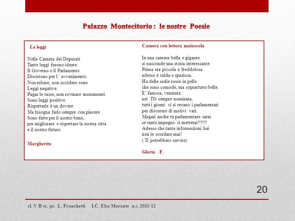 cl. V B sc. pr. L. Franchetti I.C. Elsa Morante a.s. 2011-12 20 Le leggi Nella Camera dei Deputati Tante leggi furono ideate. Il Governo e il Parlamen
