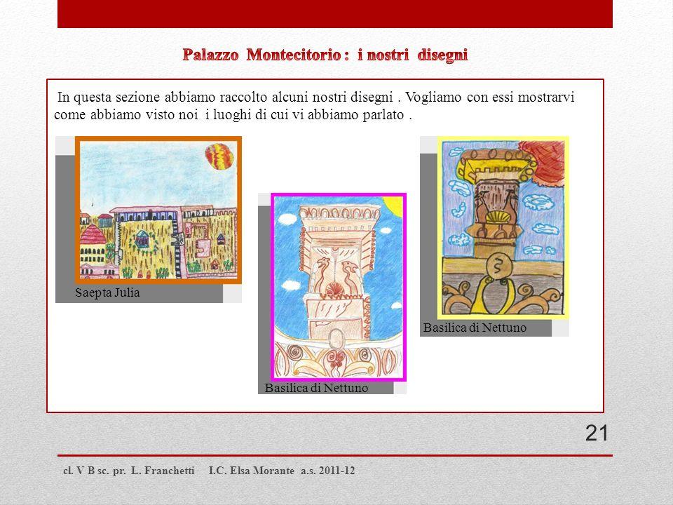 cl. V B sc. pr. L. Franchetti I.C. Elsa Morante a.s. 2011-12 In questa sezione abbiamo raccolto alcuni nostri disegni. Vogliamo con essi mostrarvi com