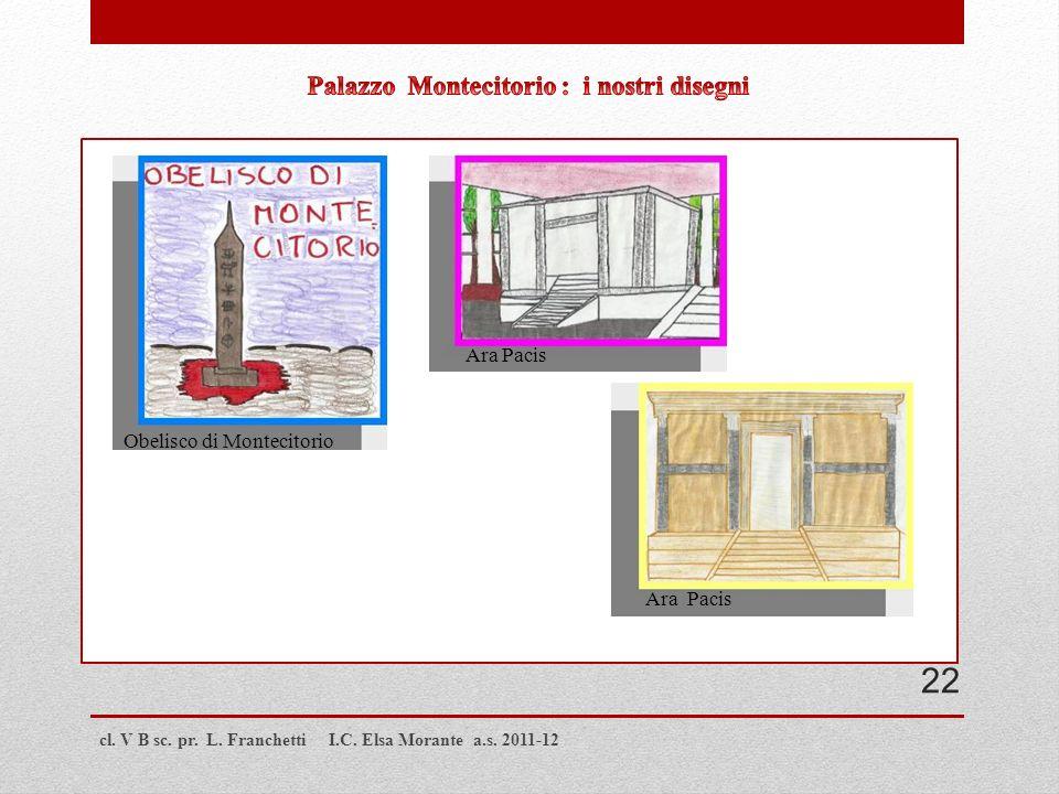 cl. V B sc. pr. L. Franchetti I.C. Elsa Morante a.s. 2011-12 Obelisco di Montecitorio Ara Pacis 22