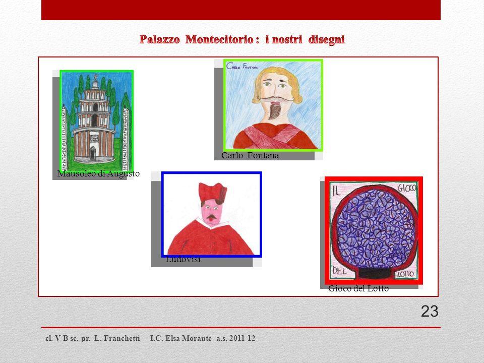 cl. V B sc. pr. L. Franchetti I.C. Elsa Morante a.s. 2011-12 Mausoleo di Augusto Ludovisi Carlo Fontana Gioco del Lotto 23
