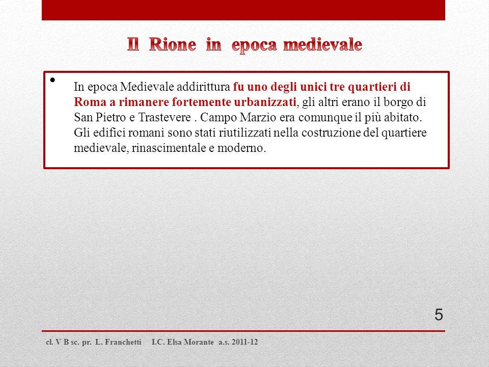 cl. V B sc. pr. L. Franchetti I.C. Elsa Morante a.s. 2011-12 In epoca Medievale addirittura fu uno degli unici tre quartieri di Roma a rimanere fortem