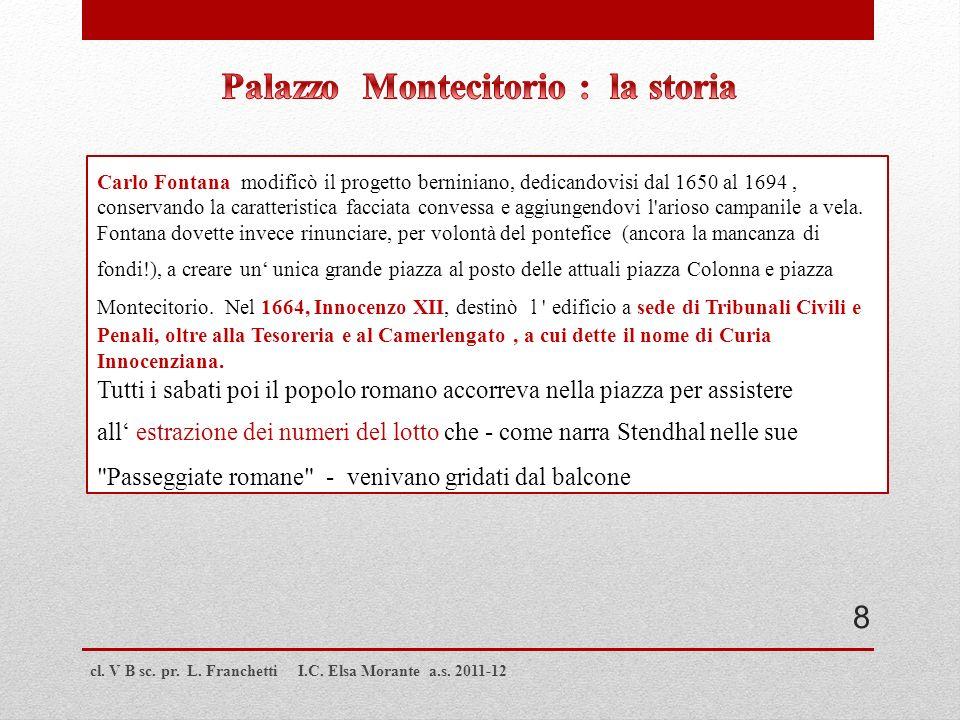 cl. V B sc. pr. L. Franchetti I.C. Elsa Morante a.s. 2011-12 Carlo Fontana modificò il progetto berniniano, dedicandovisi dal 1650 al 1694, conservand