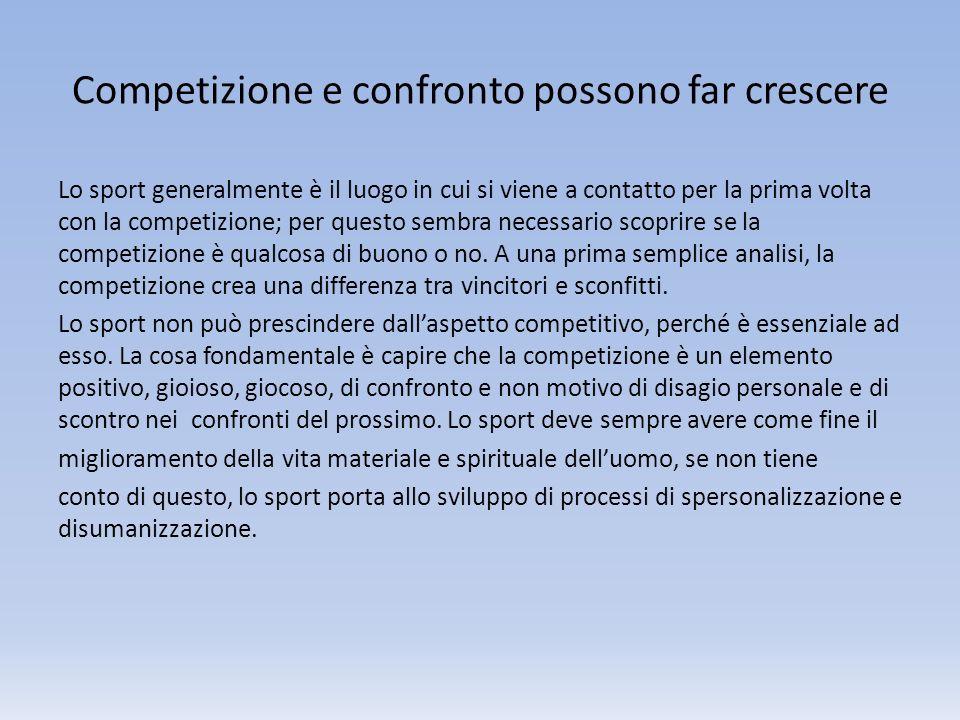 Competizione e confronto possono far crescere Lo sport generalmente è il luogo in cui si viene a contatto per la prima volta con la competizione; per
