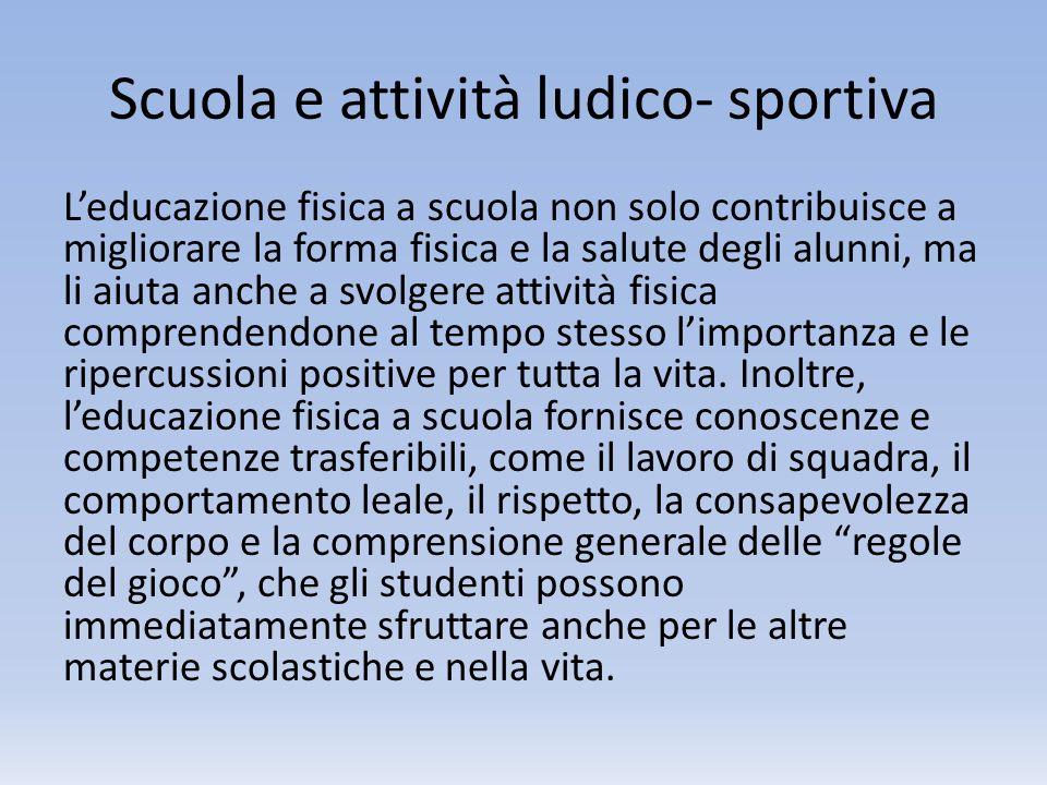Scuola e attività ludico- sportiva Leducazione fisica a scuola non solo contribuisce a migliorare la forma fisica e la salute degli alunni, ma li aiut