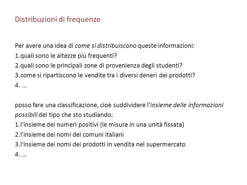 Distribuzioni di frequenze Per avere una idea di come si distribuiscono queste informazioni: 1.quali sono le altezze più frequenti.