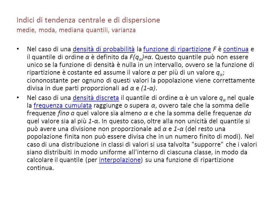 Indici di tendenza centrale e di dispersione medie, moda, mediana quantili, varianza Nel caso di una densità di probabilità la funzione di ripartizion
