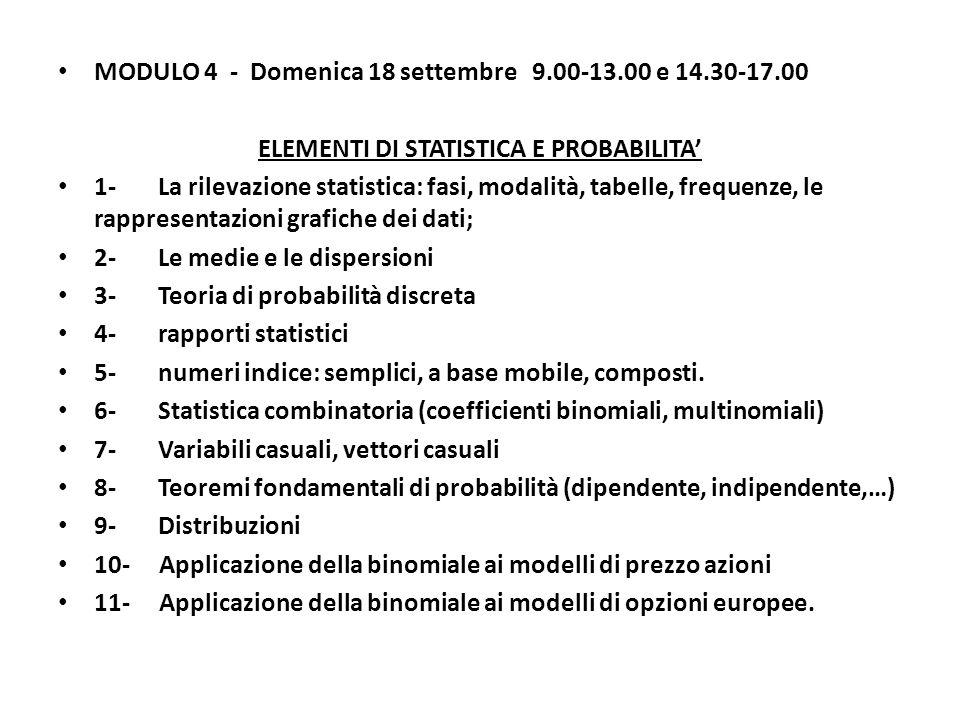 MODULO 4 - Domenica 18 settembre 9.00-13.00 e 14.30-17.00 ELEMENTI DI STATISTICA E PROBABILITA 1- La rilevazione statistica: fasi, modalità, tabelle,