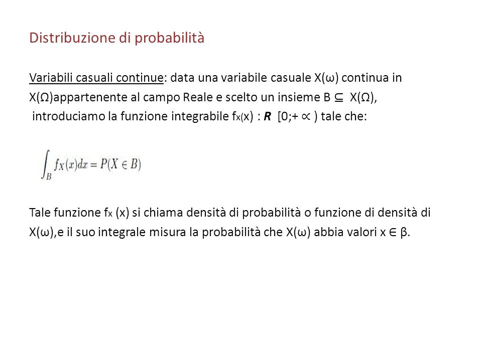Distribuzione di probabilità Variabili casuali continue: data una variabile casuale X(ω) continua in X(Ω)appartenente al campo Reale e scelto un insie
