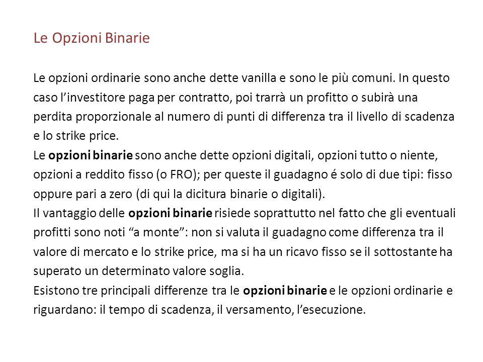 Le Opzioni Binarie Le opzioni ordinarie sono anche dette vanilla e sono le più comuni.