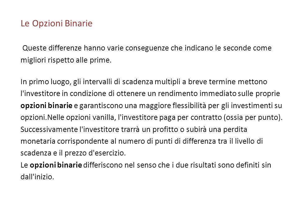 Le Opzioni Binarie Queste differenze hanno varie conseguenze che indicano le seconde come migliori rispetto alle prime. In primo luogo, gli intervalli