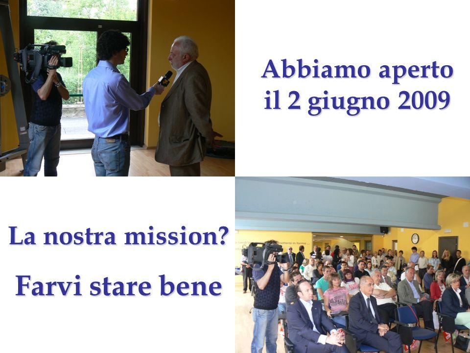 Abbiamo aperto il 2 giugno 2009 La nostra mission Farvi stare bene