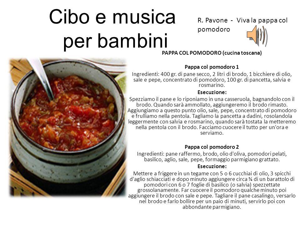 Cibo e musica per bambini PAPPA COL POMODORO (cucina toscana) Pappa col pomodoro 1 Ingredienti: 400 gr. di pane secco, 2 litri di brodo, 1 bicchiere d