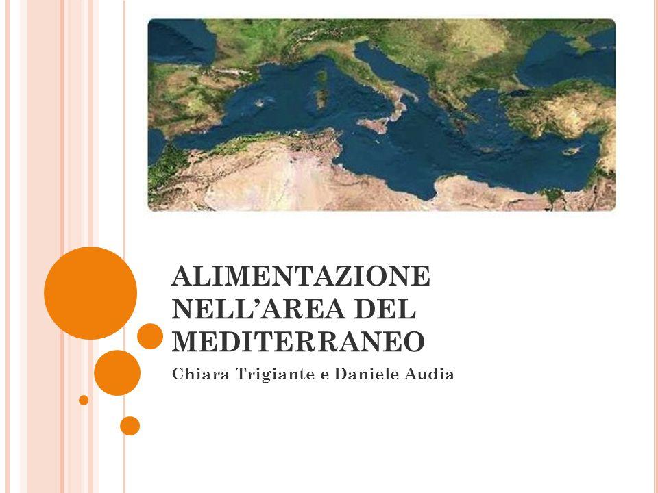 ALIMENTAZIONE NELLAREA DEL MEDITERRANEO Chiara Trigiante e Daniele Audia