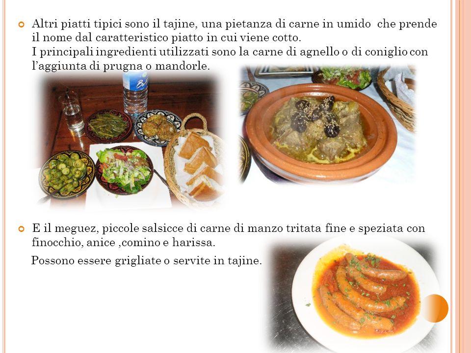 Altri piatti tipici sono il tajine, una pietanza di carne in umido che prende il nome dal caratteristico piatto in cui viene cotto. I principali ingre