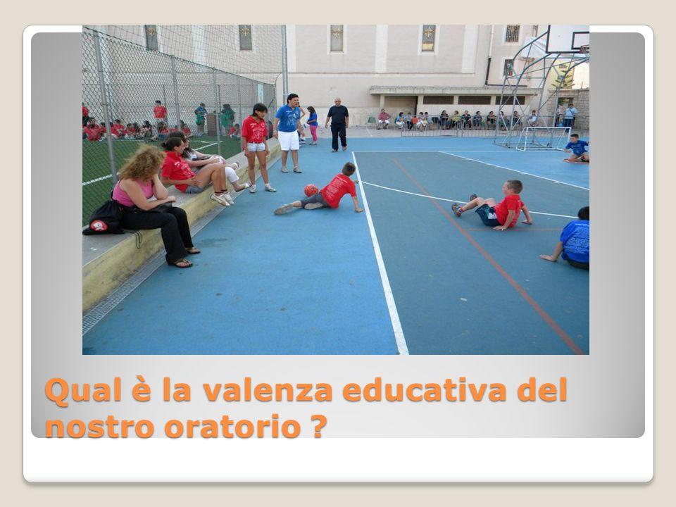 Qual è la valenza educativa del nostro oratorio ?