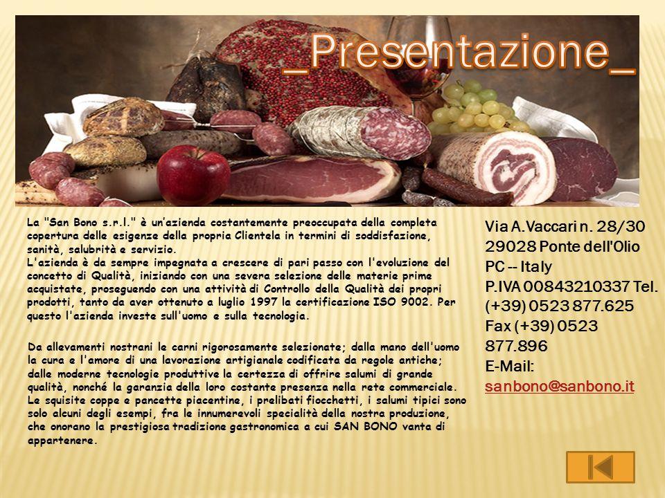 E prodotto con carne magra suina con aggiunta di grasso in percentuale dal 10 al 15 %.