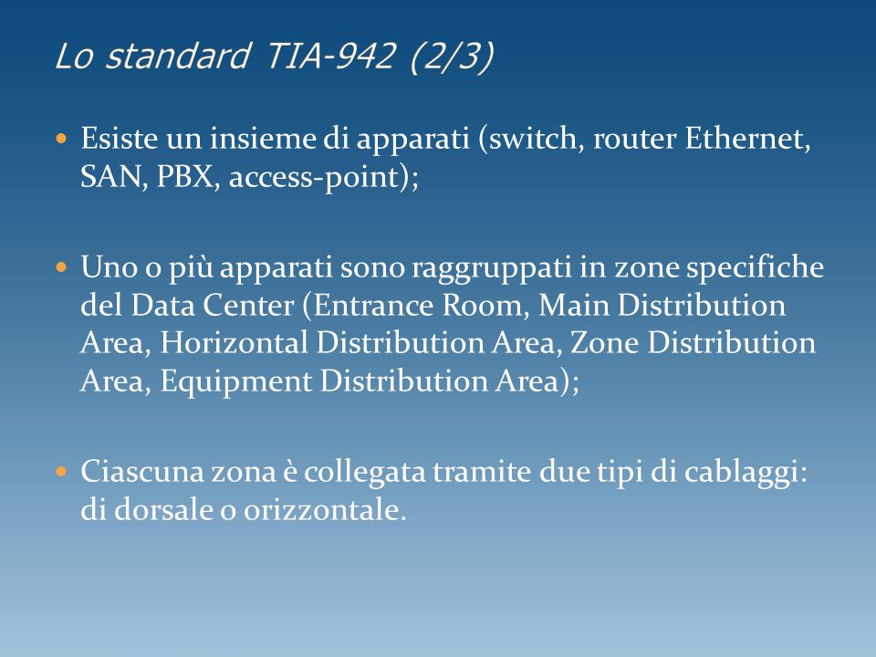 Esiste un insieme di apparati (switch, router Ethernet, SAN, PBX, access-point); Uno o più apparati sono raggruppati in zone specifiche del Data Cente