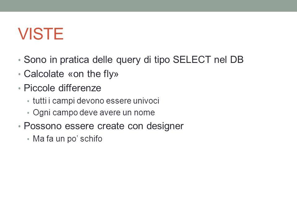 VISTE Sono in pratica delle query di tipo SELECT nel DB Calcolate «on the fly» Piccole differenze tutti i campi devono essere univoci Ogni campo deve