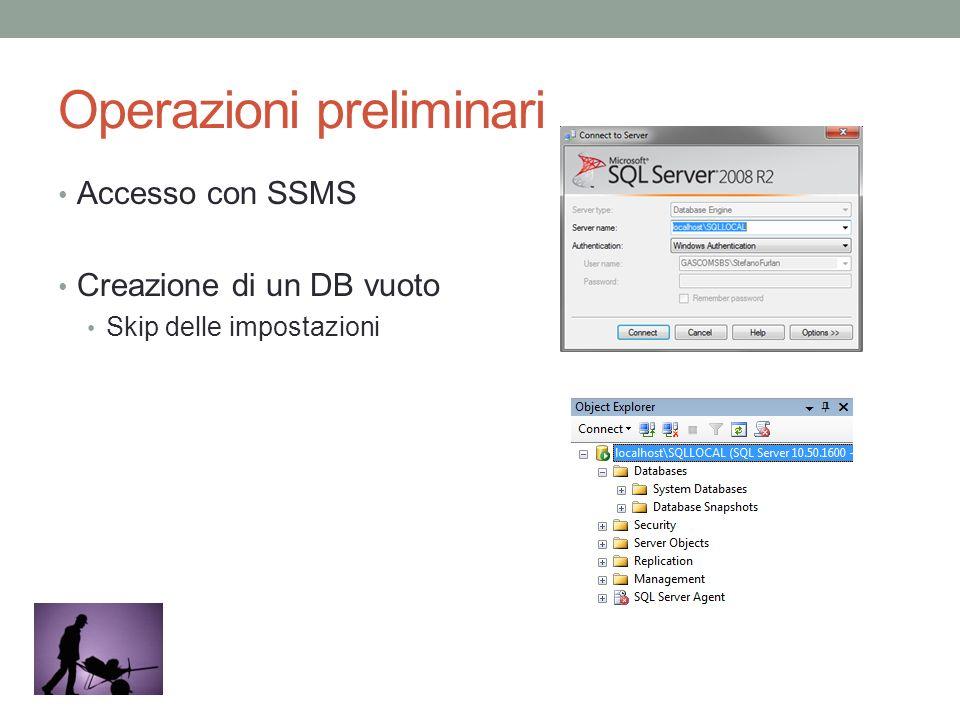 Operazioni preliminari Accesso con SSMS Creazione di un DB vuoto Skip delle impostazioni