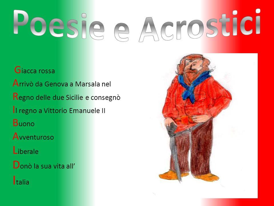 G iacca rossa A rrivò da Genova a Marsala nel R egno delle due Sicilie e consegnò I l regno a Vittorio Emanuele II B uono A vventuroso L iberale D onò