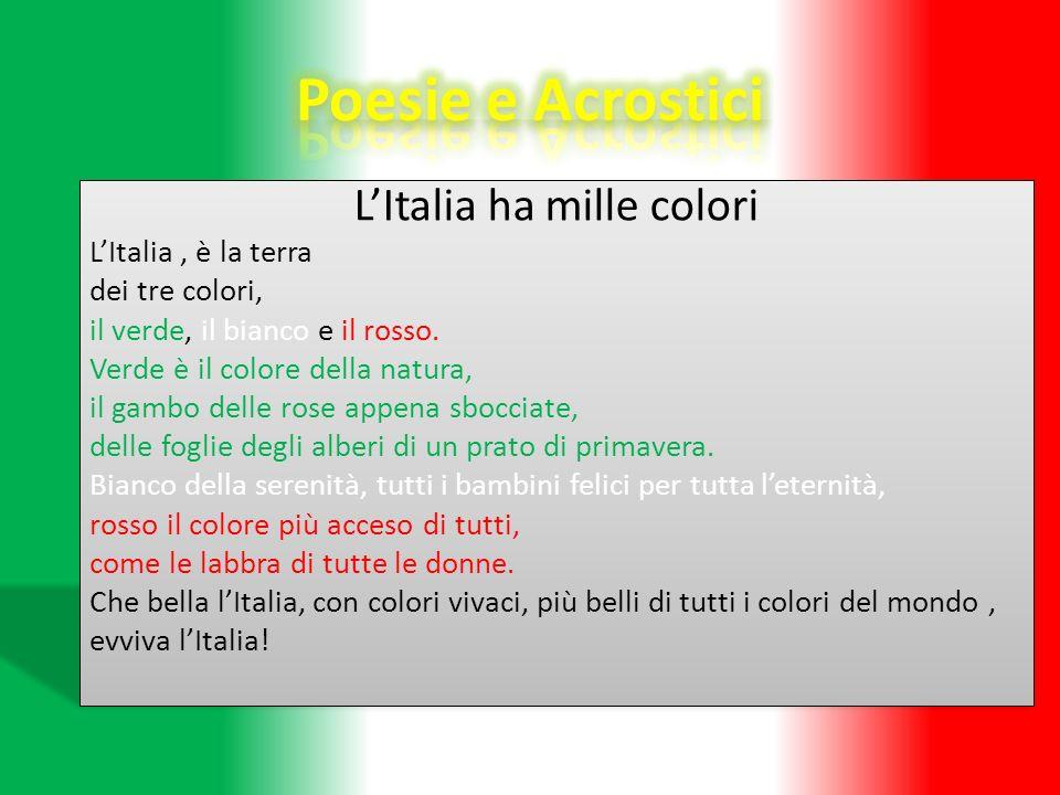 LItalia ha mille colori LItalia, è la terra dei tre colori, il verde, il bianco e il rosso. Verde è il colore della natura, il gambo delle rose appena