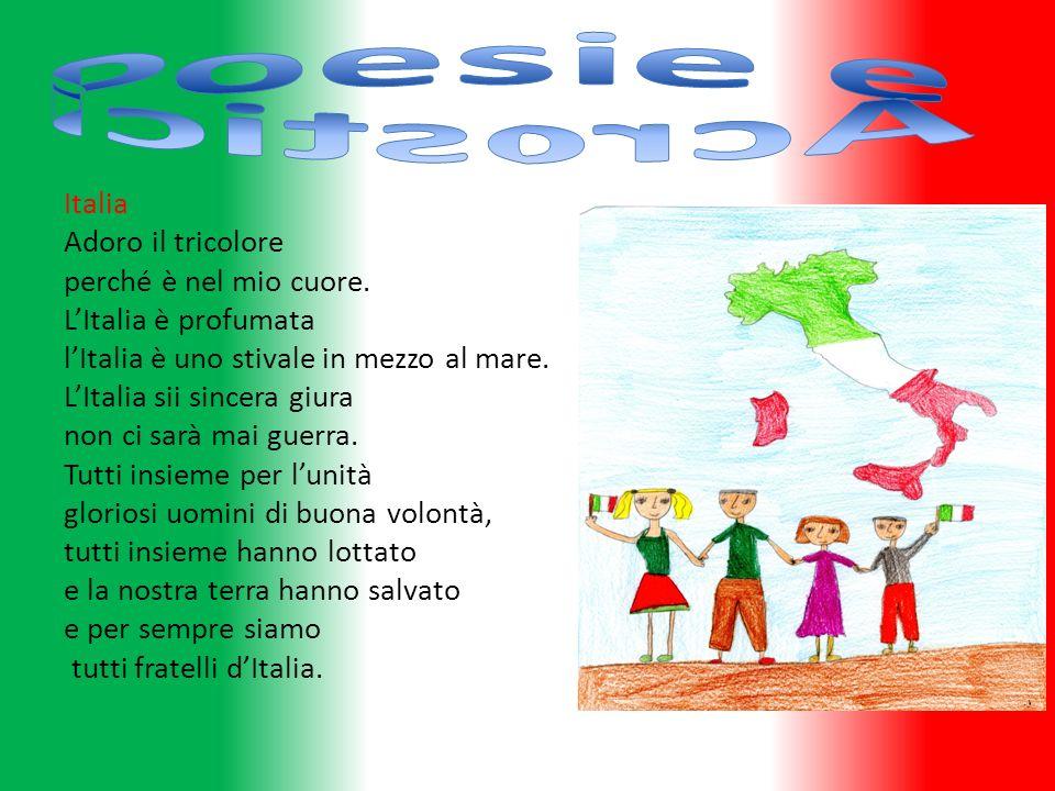 Italia Adoro il tricolore perché è nel mio cuore. LItalia è profumata lItalia è uno stivale in mezzo al mare. LItalia sii sincera giura non ci sarà ma