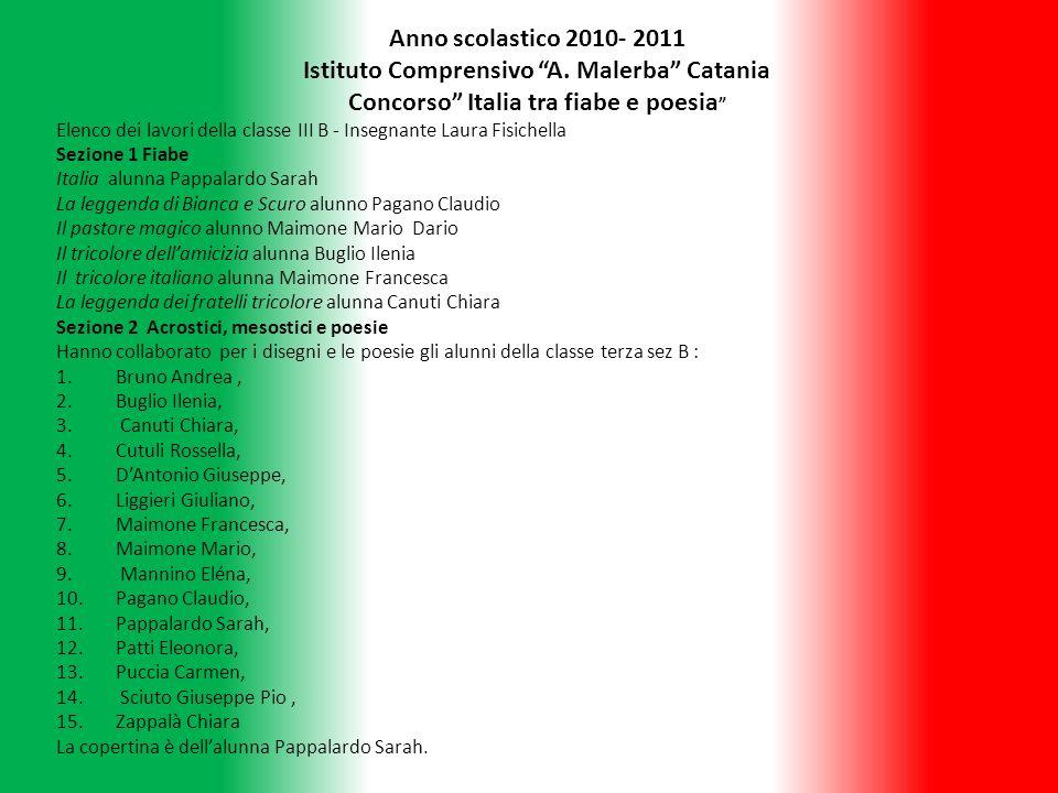 Anno scolastico 2010- 2011 Istituto Comprensivo A. Malerba Catania Concorso Italia tra fiabe e poesia Elenco dei lavori della classe III B - Insegnant