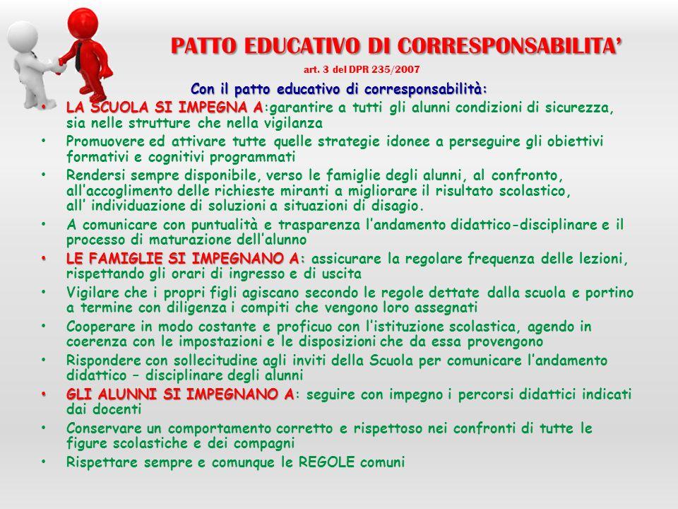PATTO EDUCATIVO DI CORRESPONSABILITA PATTO EDUCATIVO DI CORRESPONSABILITA art. 3 del DPR 235/2007 Con il patto educativo di corresponsabilità: LA SCUO