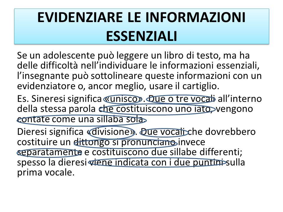 EVIDENZIARE LE INFORMAZIONI ESSENZIALI Se un adolescente può leggere un libro di testo, ma ha delle difficoltà nellindividuare le informazioni essenzi