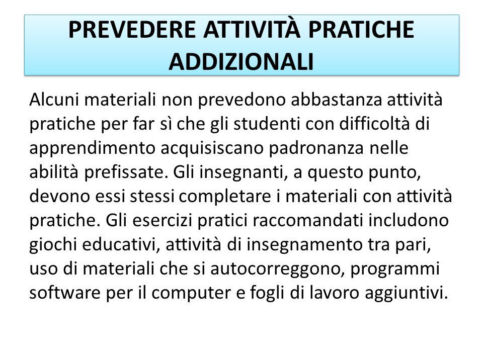 PREVEDERE ATTIVITÀ PRATICHE ADDIZIONALI Alcuni materiali non prevedono abbastanza attività pratiche per far sì che gli studenti con difficoltà di appr