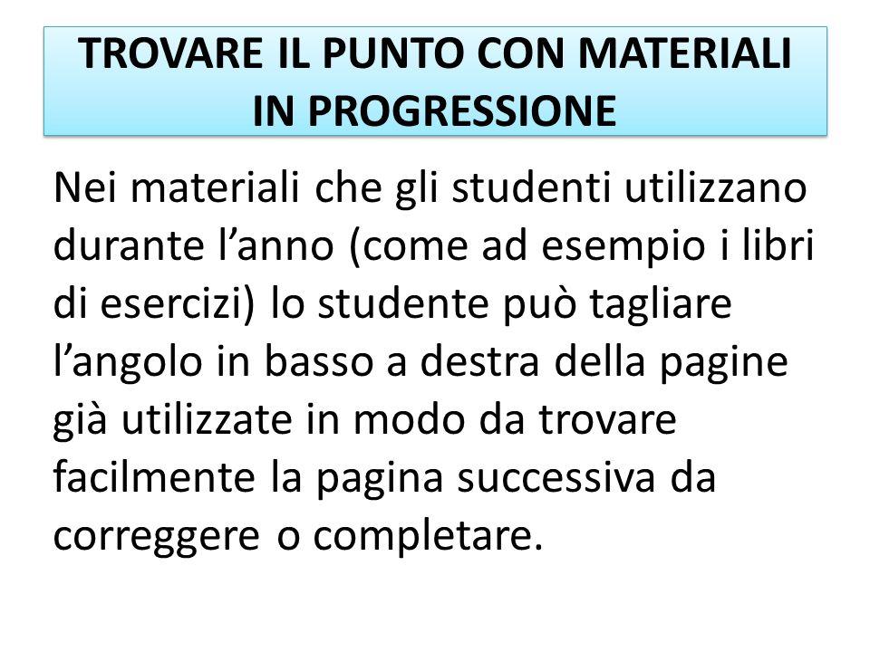 TROVARE IL PUNTO CON MATERIALI IN PROGRESSIONE Nei materiali che gli studenti utilizzano durante lanno (come ad esempio i libri di esercizi) lo studen