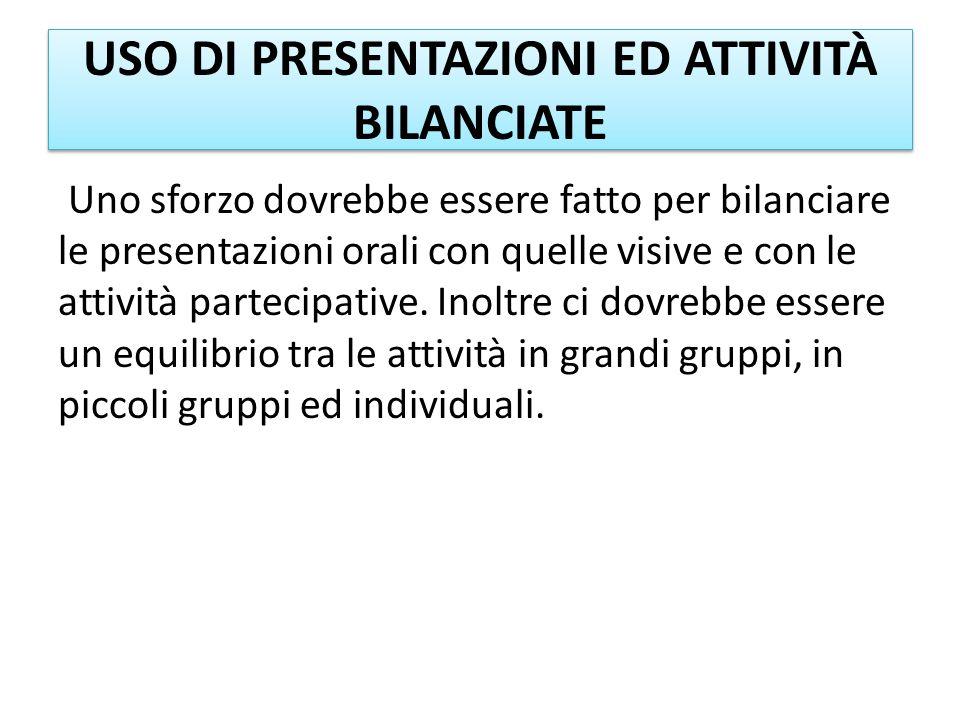 USO DI PRESENTAZIONI ED ATTIVITÀ BILANCIATE Uno sforzo dovrebbe essere fatto per bilanciare le presentazioni orali con quelle visive e con le attività