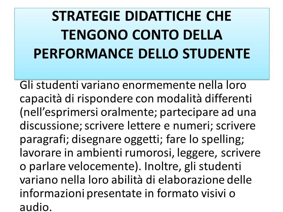 STRATEGIE DIDATTICHE CHE TENGONO CONTO DELLA PERFORMANCE DELLO STUDENTE Gli studenti variano enormemente nella loro capacità di rispondere con modalit